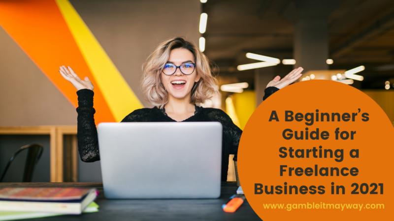 A Beginner's Guide for Starting a Freelance Business in 2021