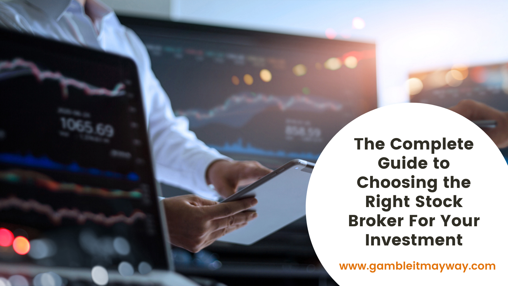 The Complete Guide to Choosing the Right Stock Broker For Your Investment