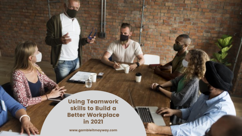 Using Teamwork skills to Build a Better Workplace in 2021